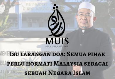 Isu larangan doa: Semua pihak perlu hormati Malaysia sebagai sebuah Negara Islam